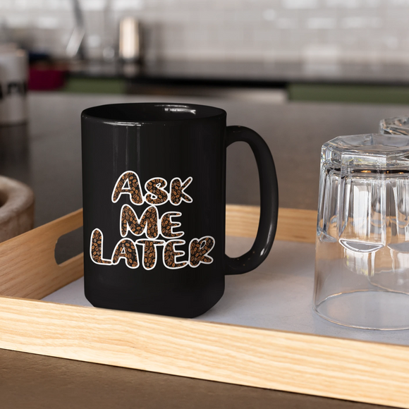 Ask Me Later Coffee Bean Beans Ceramic Mug 15 oz