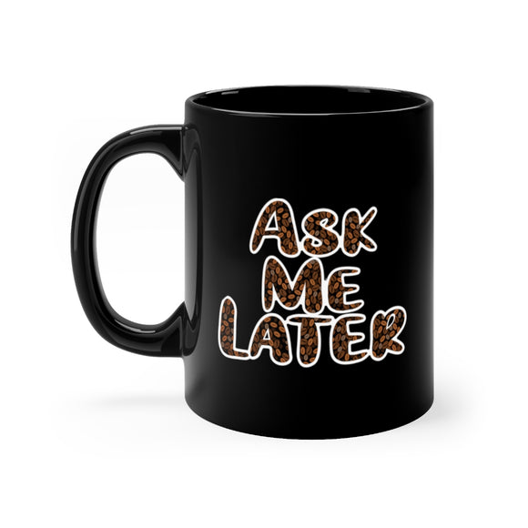 Ask Me Later 11oz Mug (Black)