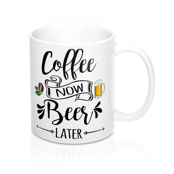 Coffee Now, Beer Later Mug (11oz)