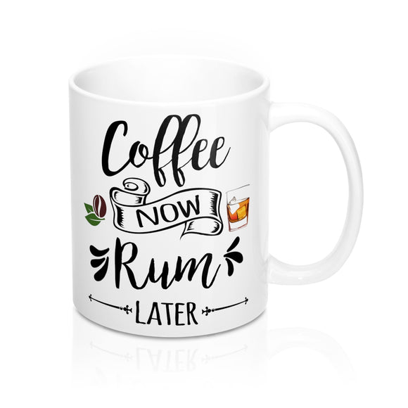 Coffee Now, Rum Later Mug 11oz