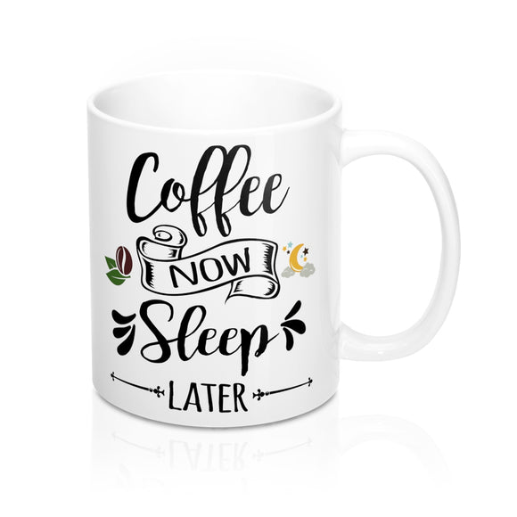 Coffee Now, Sleep Later Mug 11oz