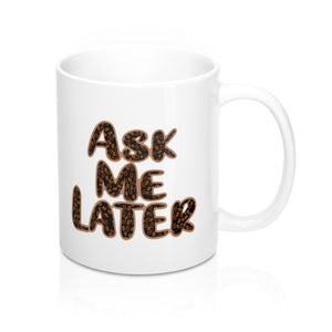 Ask Me Later 11 oz Mug