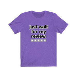 Just wait for my review t-shirt