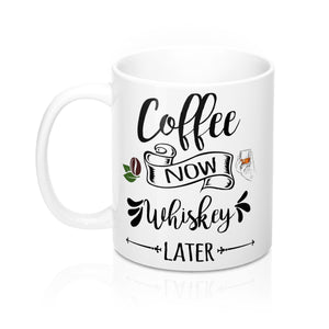 Coffee Now, Whiskey Later Mug 11oz