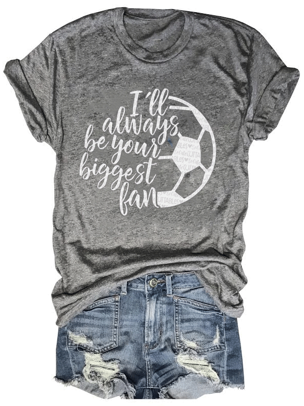 I'll Always Be Your Biggest Soccer Fan Tee