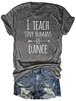 I Teach Tiny Humans To Dance Gray Tee