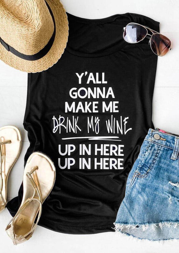 Y'All Gonna Make Me Drink My Wine Funny Tank