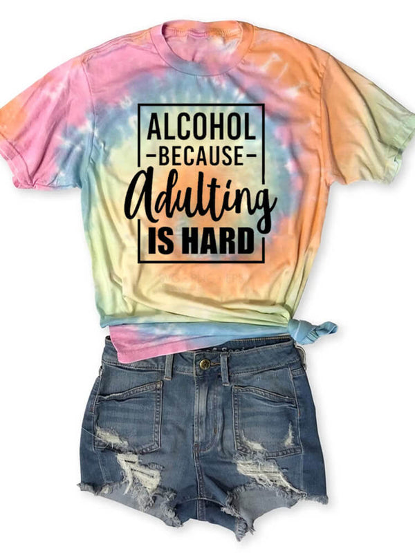 [PRE-SALE] Alcohol Because Adulting Is Hard Tie Dye T-Shirt