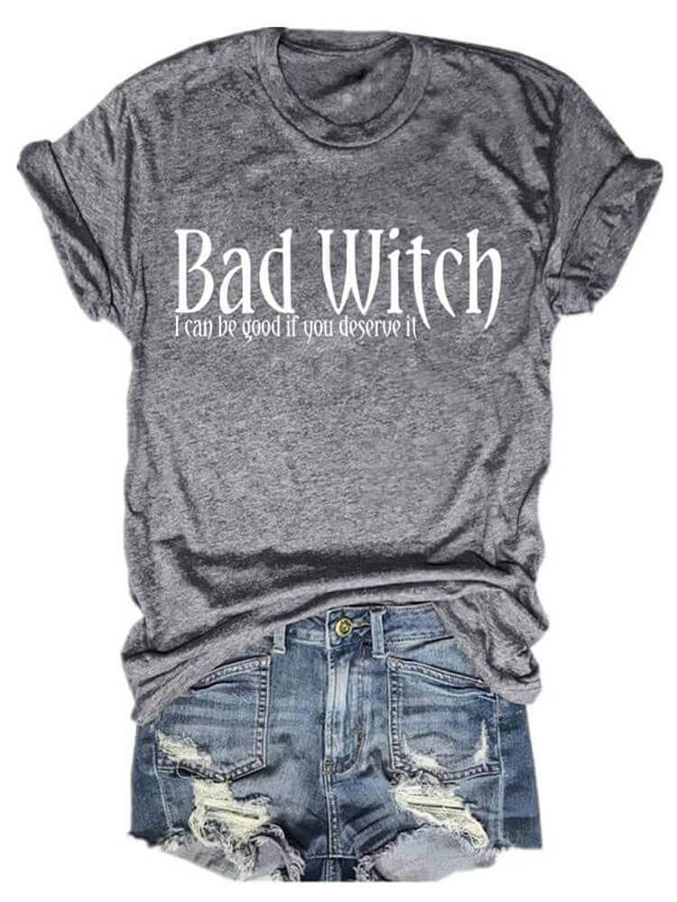 Bad Witch Tee I Can Be Good If You Deserve It