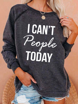 I Can't People Today Sweatshirt