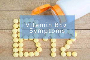 The Symptoms of Vitamin B12 Deficiency