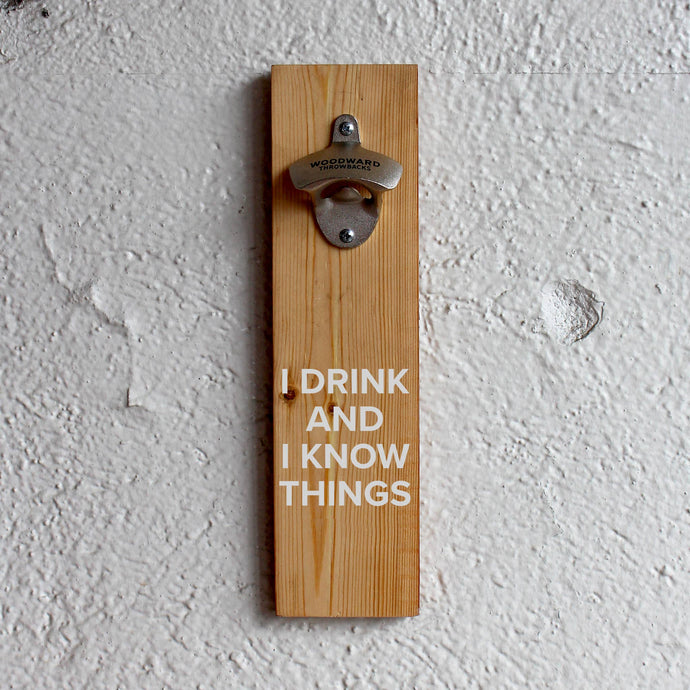 Woodward Throwbacks - I Drink and I Know Things Bottle Opener