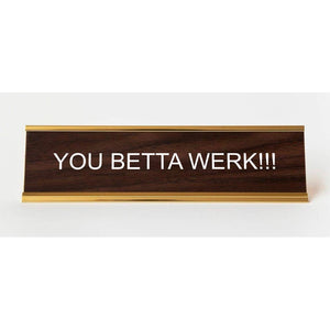 You Betta Werk!!! Nameplate