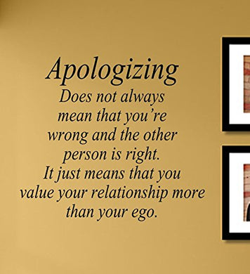 Apologizing Does Not Always Mean That You'Re Wrong And The Other Person Is Right. It Just Means That You Value Your Relationship More Than Your Ego. Vinyl Wall Decals Quotes Sayings Words Art Decor Lettering Vinyl Wall Art Inspirational Uplifting