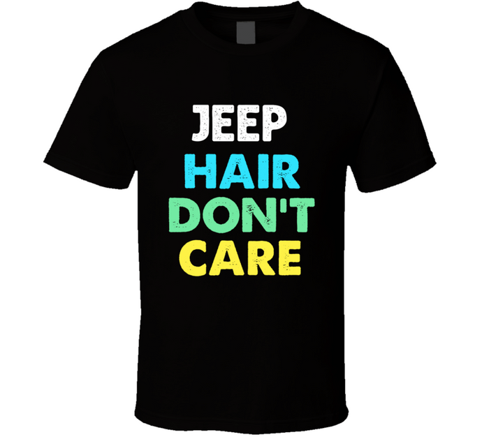 Jeep Hair Don't Care - T-shirt