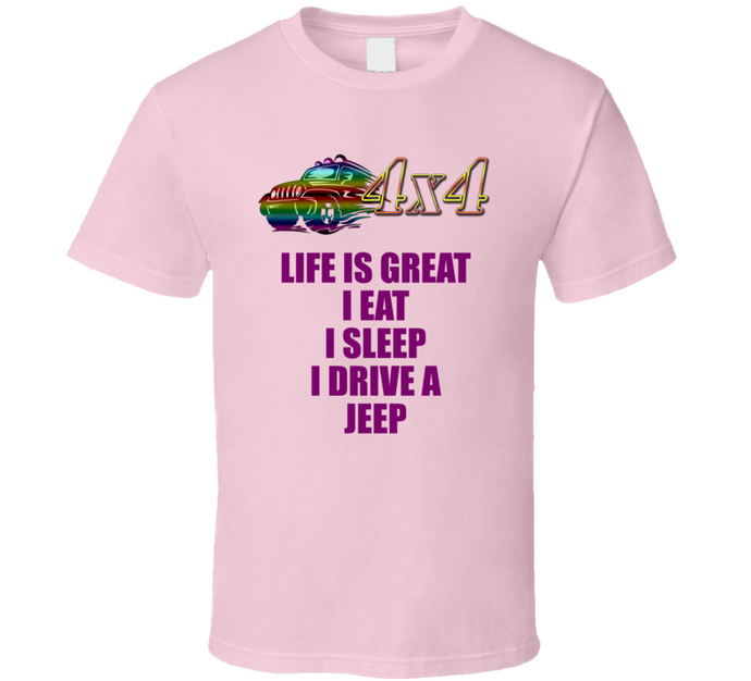 Life Is Great I Drive A Jeep T Shirt