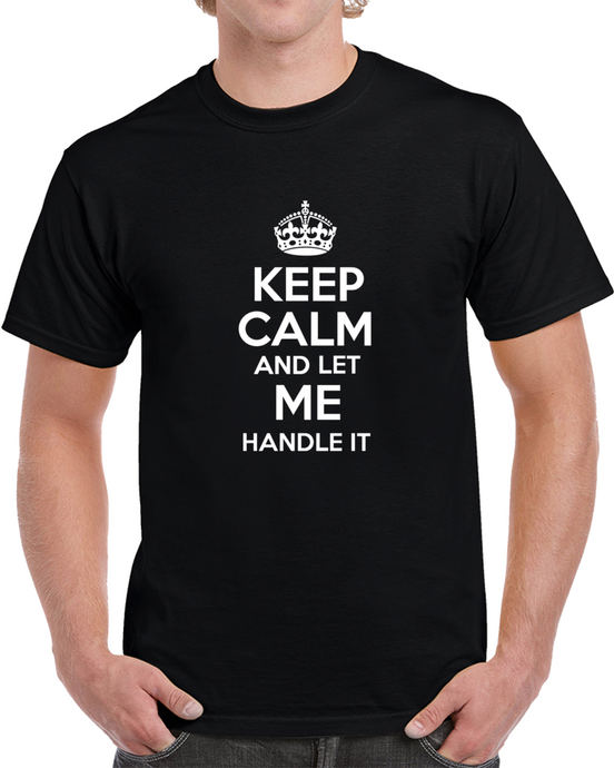 Keep Calm And Let Me Handle It - T-shirt