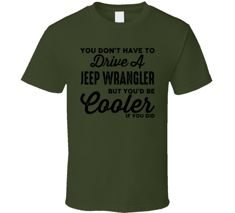 Drive a Jeep Wrangler -  Personalized T-Shirt