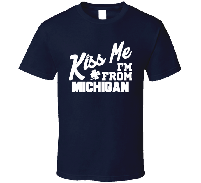 Kiss Me, I'm From Michigan! T Shirt