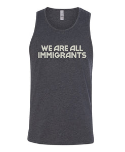 WE ARE ALL IMMIGRANTS TANK TOP (WOMEN'S)