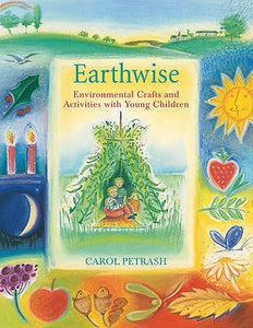 Earthwise ~ Environmental Crafts + Activities with Young Children by Carol Petrash