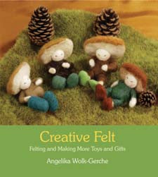 Creative Felt ~ Felting + Making More Toys + Gifts by Angelika Wolk-Gerche