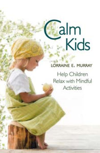 Calm Kids: Help Children Relax with Mindful Activities by Lorraine E. Murray