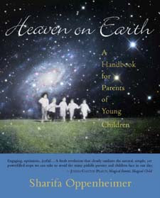 Heaven on Earth: A Handbook for Parents of Young Children by Sharifa Oppenheimer + Stephanie Gross
