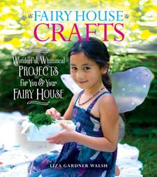 Fairy House Crafts: Wonderful, Whimsical Projects for You + Your fairy House by Liza Walsh