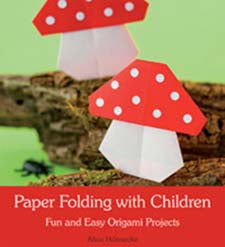 Paper Folding with Children: Fun and Easy Origami Projects by Alice Hornecke