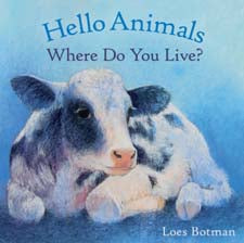 Hello Animals ~ Where Do You Live? by Loes Botman (board book)