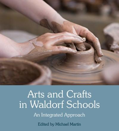 Arts + Crafts in Waldorf Schools ~ An Integrated Approach by Michael Martin