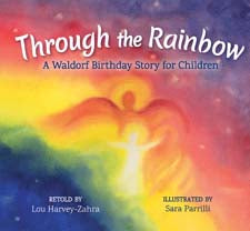 Through the Rainbow: A Waldorf Birthday Story for Children by Lou Harvey-Zahra