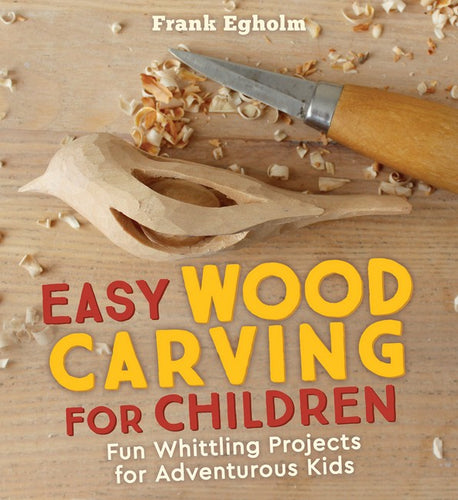 Easy Wood Carving for Children ~ Fun whittling projects for adventurous kids by Frank Egholm