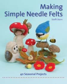Making Simple Needle Felts: Forty seasonal projects by Steffi Stern