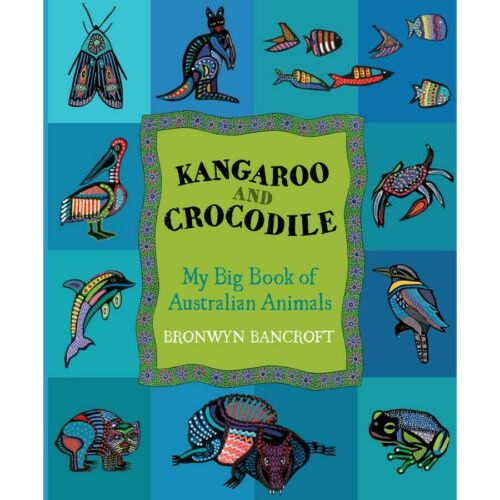 Kangaroo and Crocodile ~ my big book of Australian Animals by Bronwyn Bancroft