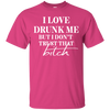I Love Drunk Me But I Don't Trust That Bitch - Pink Classic Tee