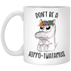 Don't Be A Hippo-Twatamus Mug - White - Tattered Halo