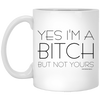 Yes I'm A Bitch But Not Yours Mug - White - Tattered Halo