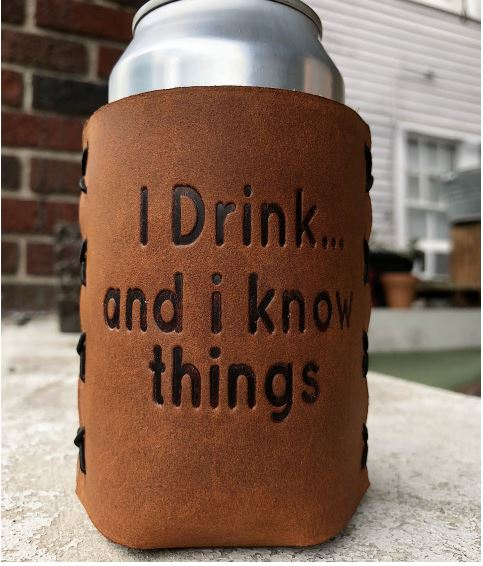 I Drink...And I Know Things Leather Can Cooler