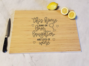 This Home Runs on Love, Laughter, and Lots of Wine - Bamboo Cutting Board