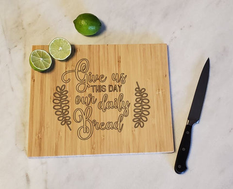 Give Us This Day Our Daily Bread - Bamboo Cutting Board