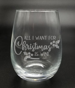 All I Want for Christmas is Wine - Etched Glass