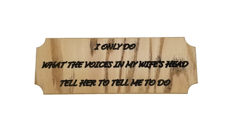 """Voices in my Wife's Head"" Wood Sign"