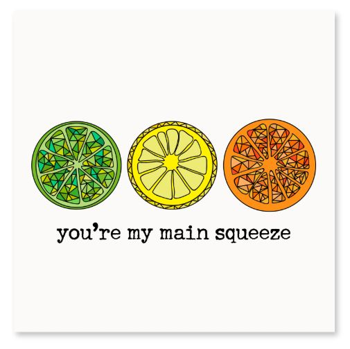 You're My Main Squeeze Greeting Card