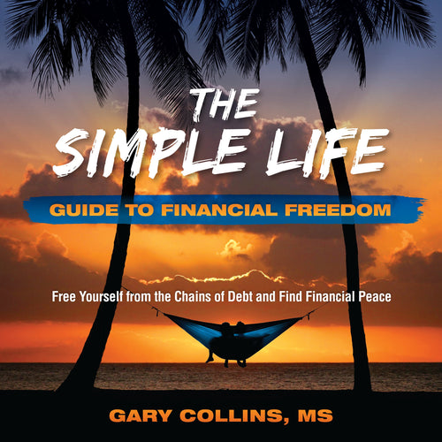 The Simple Life Guide To Financial Freedom: Free Yourself from the Chains of Debt and Find Fanancial Peace