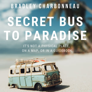 Secret Bus to Paradise: It's not a physical place, on a map, or in a guidebook