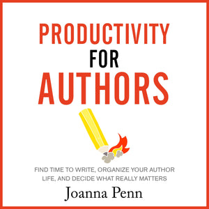 Productivity for Authors: Find Time to Write, Organize your Author Life, and Decide what Really Matters
