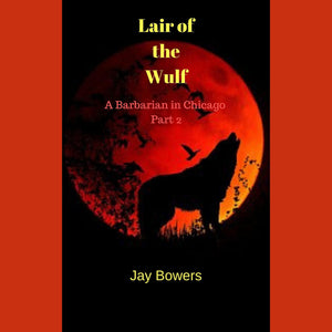 Lair of the Wulf: A Barbarian in Chicago Part 2