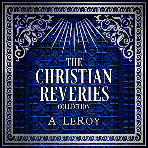 The Christian Reveries Collection: Tales of Divine Awakening